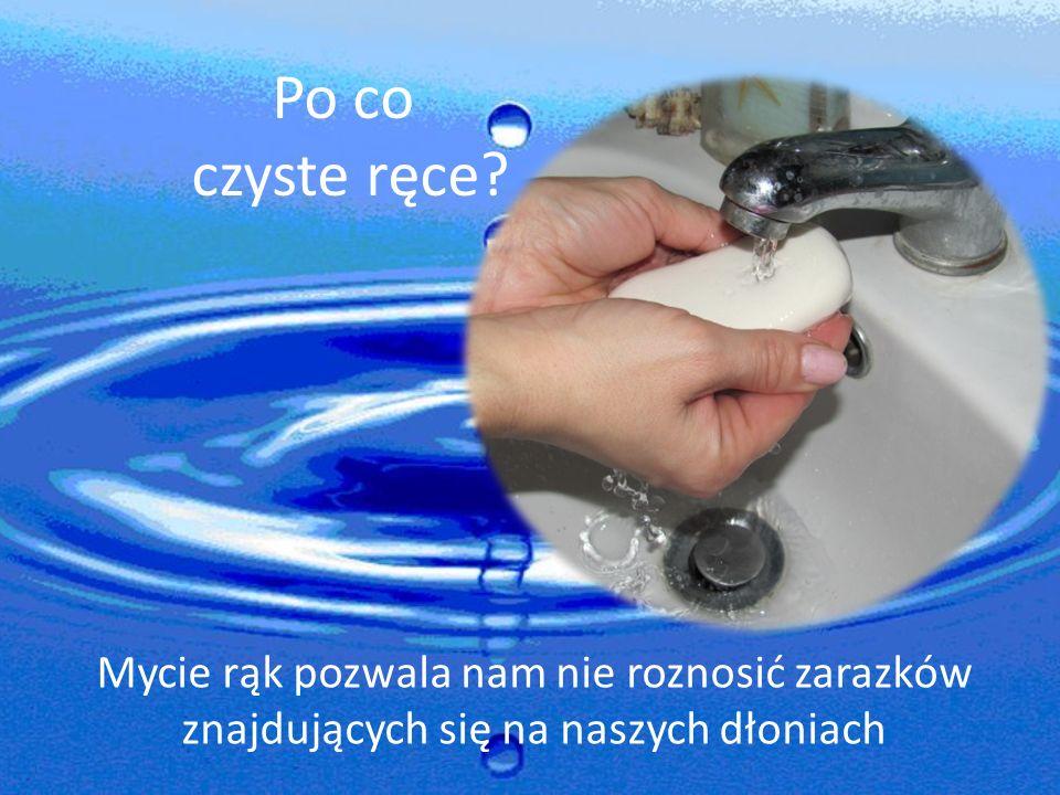 Po co czyste ręce? Mycie rąk pozwala nam nie roznosić zarazków znajdujących się na naszych dłoniach