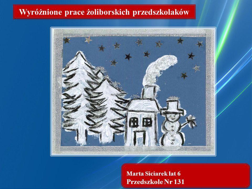 Marta Siciarek lat 6 Przedszkole Nr 131 Wyróżnione prace żoliborskich przedszkolaków
