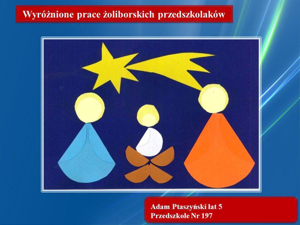 Adam Ptaszyński lat 5 Przedszkole Nr 197 Wyróżnione prace żoliborskich przedszkolaków