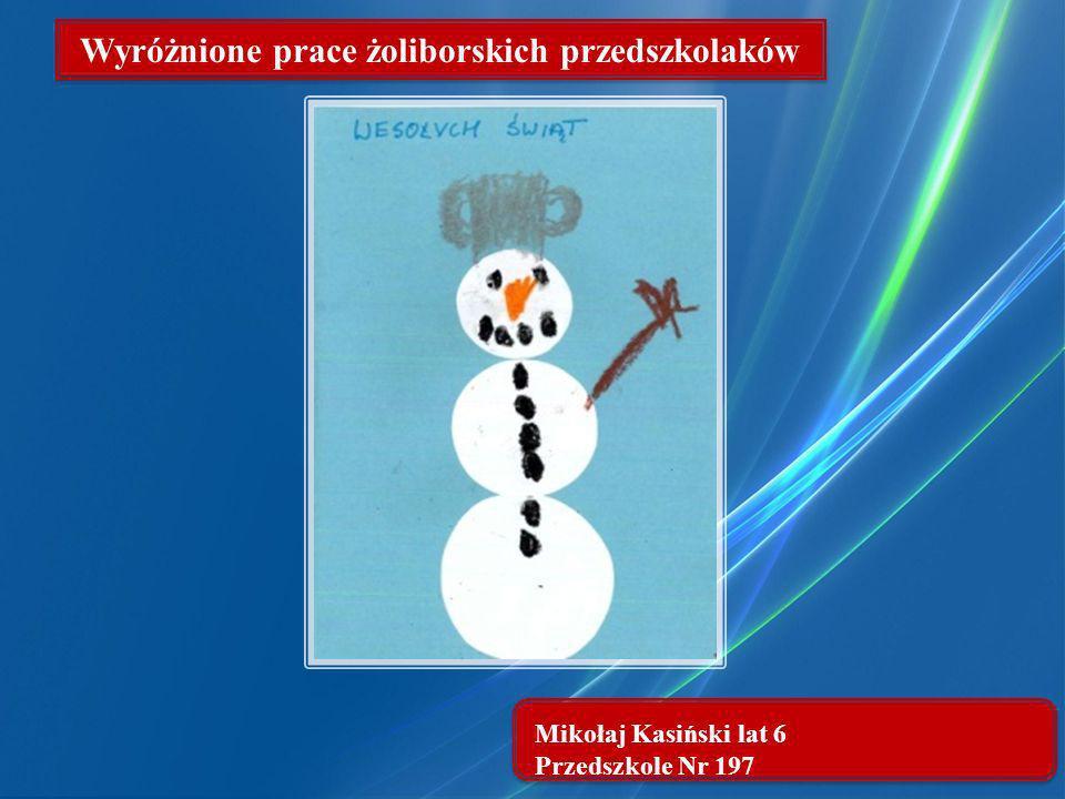 Mikołaj Kasiński lat 6 Przedszkole Nr 197 Wyróżnione prace żoliborskich przedszkolaków