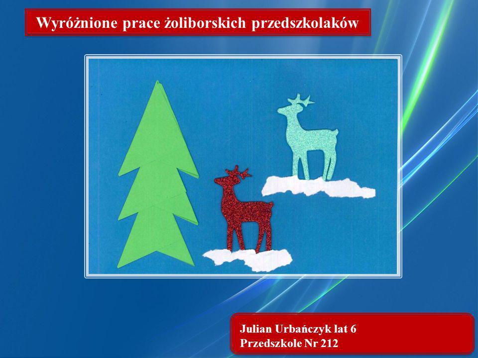 Julian Urbańczyk lat 6 Przedszkole Nr 212 Wyróżnione prace żoliborskich przedszkolaków
