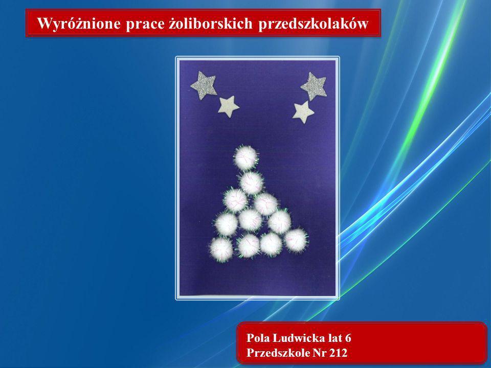 Pola Ludwicka lat 6 Przedszkole Nr 212 Wyróżnione prace żoliborskich przedszkolaków