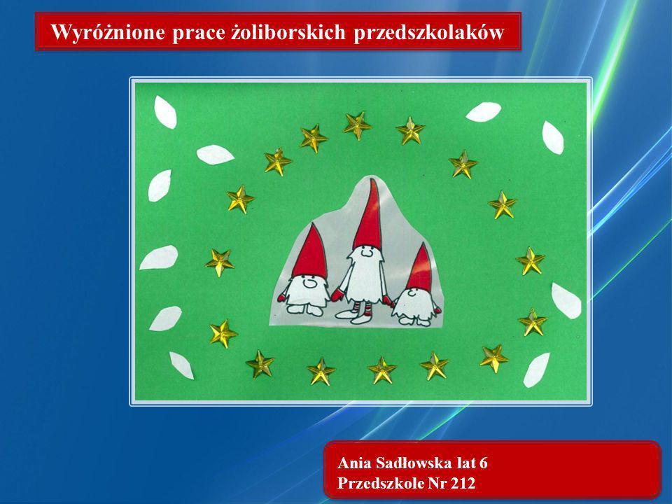 Ania Sadłowska lat 6 Przedszkole Nr 212 Wyróżnione prace żoliborskich przedszkolaków