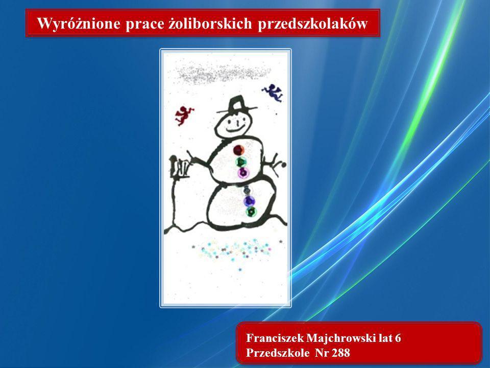 Franciszek Majchrowski lat 6 Przedszkole Nr 288 Wyróżnione prace żoliborskich przedszkolaków