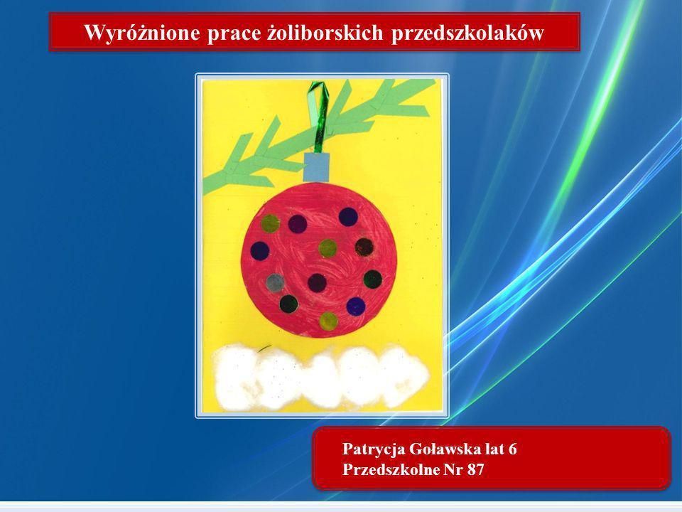 Patrycja Goławska lat 6 Przedszkolne Nr 87 Wyróżnione prace żoliborskich przedszkolaków
