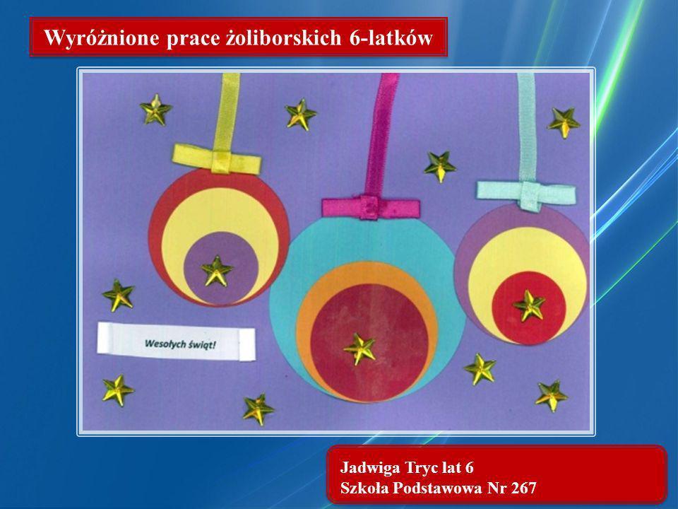 Jadwiga Tryc lat 6 Szkoła Podstawowa Nr 267 Wyróżnione prace żoliborskich 6-latków