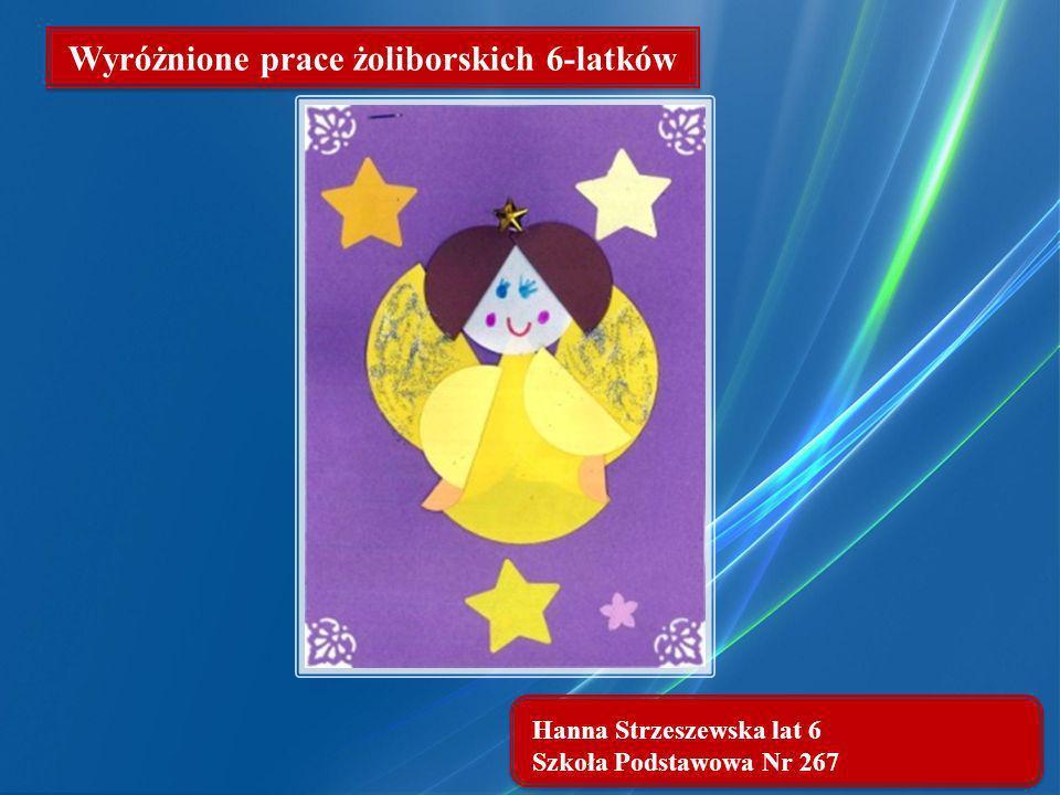 Hanna Strzeszewska lat 6 Szkoła Podstawowa Nr 267 Wyróżnione prace żoliborskich 6-latków