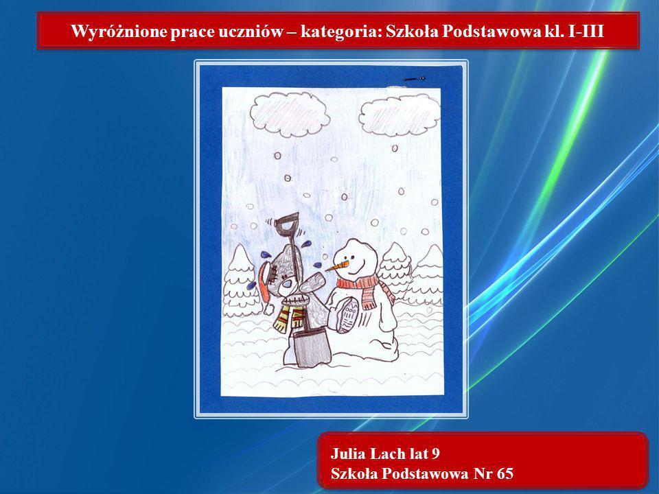 Julia Lach lat 9 Szkoła Podstawowa Nr 65 Wyróżnione prace uczniów – kategoria: Szkoła Podstawowa kl. I-III