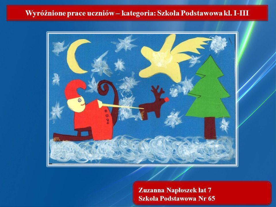 Zuzanna Napłoszek lat 7 Szkoła Podstawowa Nr 65 Wyróżnione prace uczniów – kategoria: Szkoła Podstawowa kl. I-III