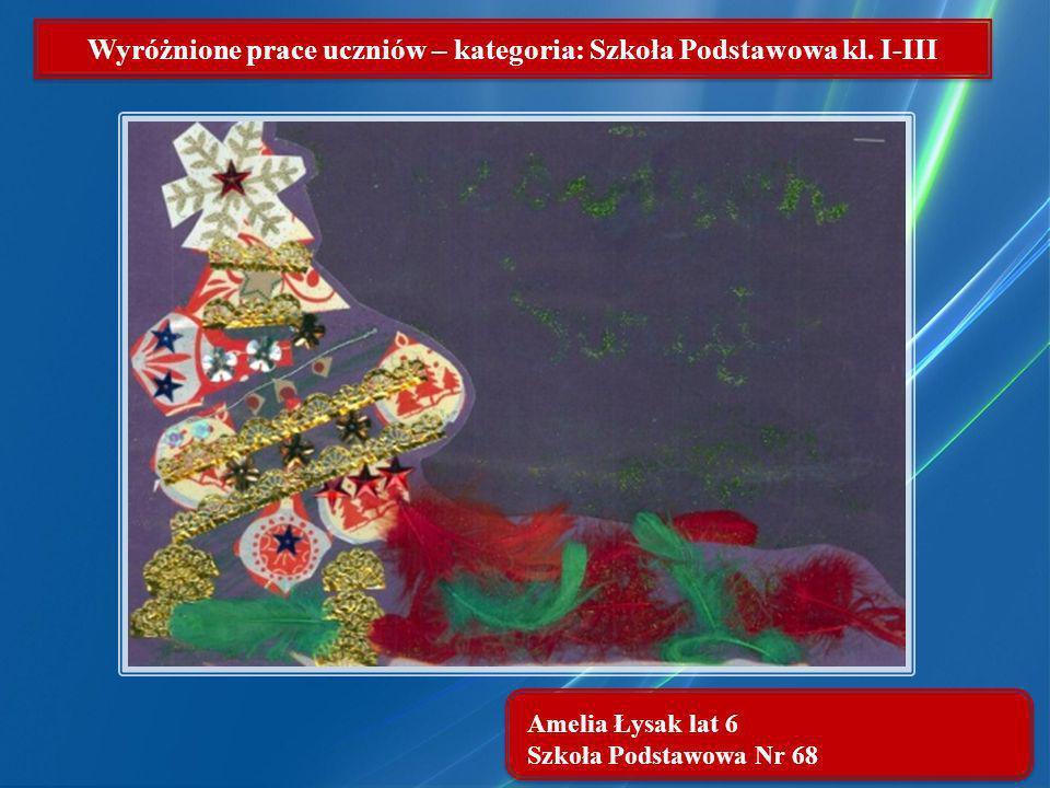 Amelia Łysak lat 6 Szkoła Podstawowa Nr 68 Wyróżnione prace uczniów – kategoria: Szkoła Podstawowa kl. I-III