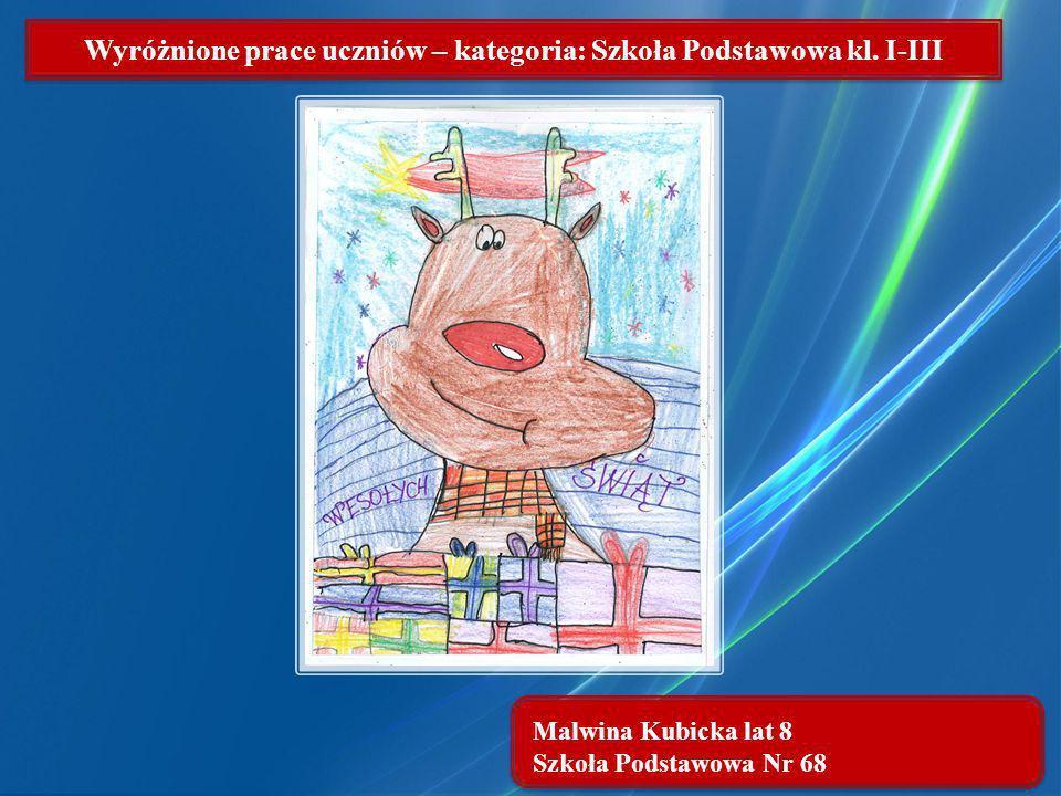 Malwina Kubicka lat 8 Szkoła Podstawowa Nr 68 Wyróżnione prace uczniów – kategoria: Szkoła Podstawowa kl. I-III