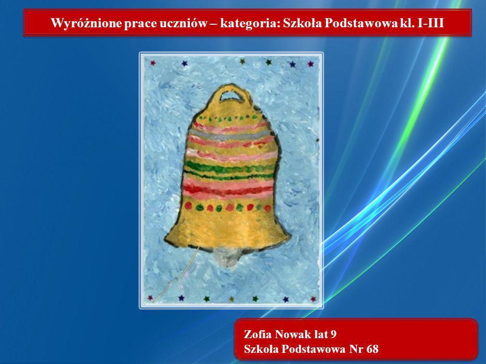 Zofia Nowak lat 9 Szkoła Podstawowa Nr 68 Wyróżnione prace uczniów – kategoria: Szkoła Podstawowa kl. I-III
