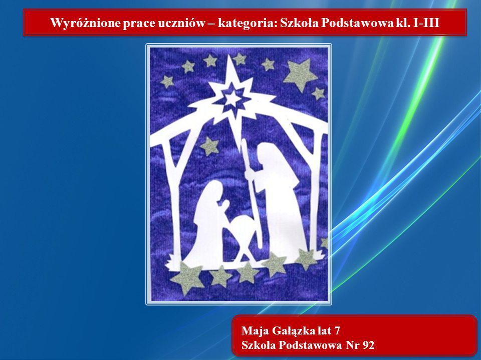 Maja Gałązka lat 7 Szkoła Podstawowa Nr 92 Wyróżnione prace uczniów – kategoria: Szkoła Podstawowa kl. I-III