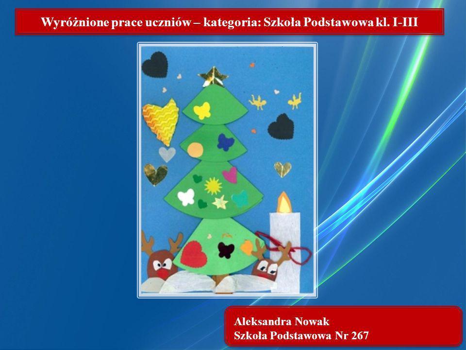 Aleksandra Nowak Szkoła Podstawowa Nr 267 Wyróżnione prace uczniów – kategoria: Szkoła Podstawowa kl. I-III
