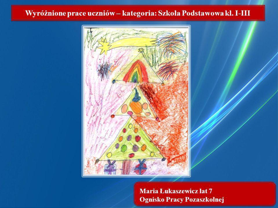 Maria Łukaszewicz lat 7 Ognisko Pracy Pozaszkolnej Wyróżnione prace uczniów – kategoria: Szkoła Podstawowa kl. I-III