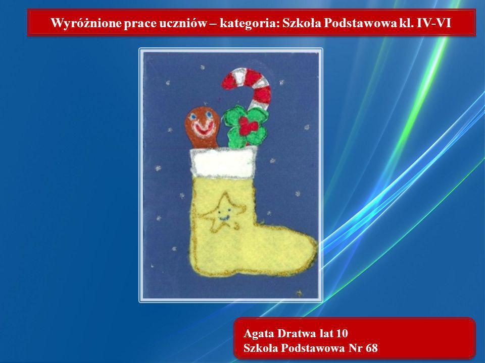 Agata Dratwa lat 10 Szkoła Podstawowa Nr 68 Wyróżnione prace uczniów – kategoria: Szkoła Podstawowa kl. IV-VI