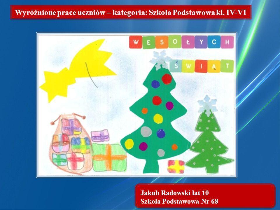Jakub Radowski lat 10 Szkoła Podstawowa Nr 68 Wyróżnione prace uczniów – kategoria: Szkoła Podstawowa kl. IV-VI