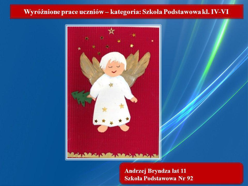 Andrzej Bryndza lat 11 Szkoła Podstawowa Nr 92 Wyróżnione prace uczniów – kategoria: Szkoła Podstawowa kl. IV-VI