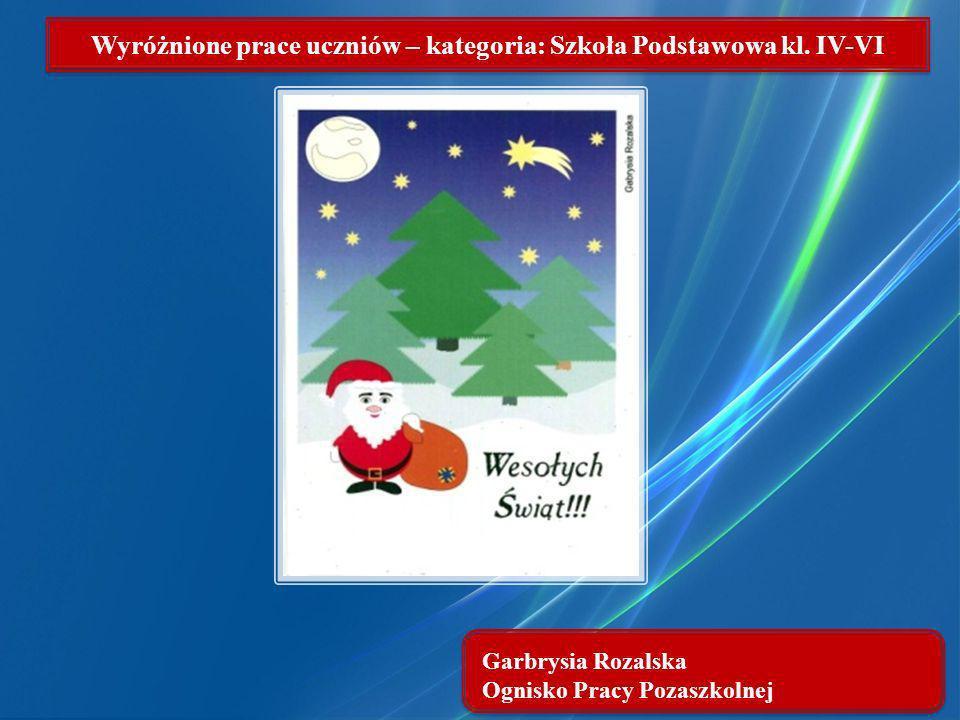 Garbrysia Rozalska Ognisko Pracy Pozaszkolnej Wyróżnione prace uczniów – kategoria: Szkoła Podstawowa kl. IV-VI
