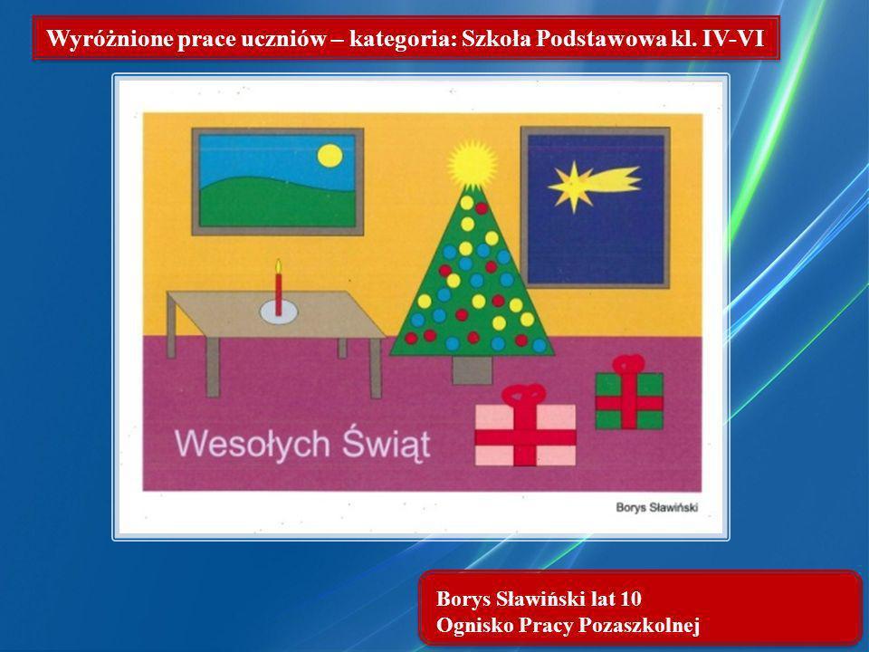 Borys Sławiński lat 10 Ognisko Pracy Pozaszkolnej Wyróżnione prace uczniów – kategoria: Szkoła Podstawowa kl. IV-VI