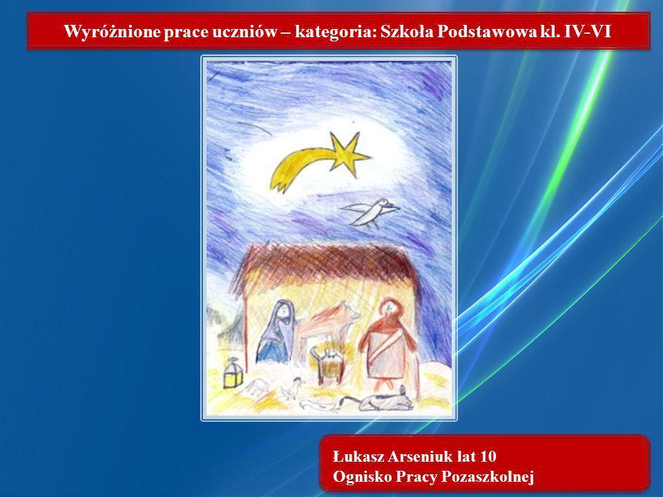 Łukasz Arseniuk lat 10 Ognisko Pracy Pozaszkolnej Wyróżnione prace uczniów – kategoria: Szkoła Podstawowa kl. IV-VI
