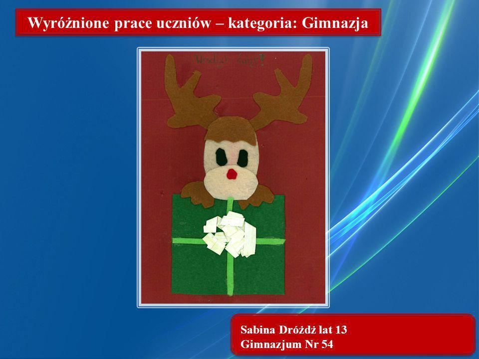 Sabina Dróżdż lat 13 Gimnazjum Nr 54 Wyróżnione prace uczniów – kategoria: Gimnazja
