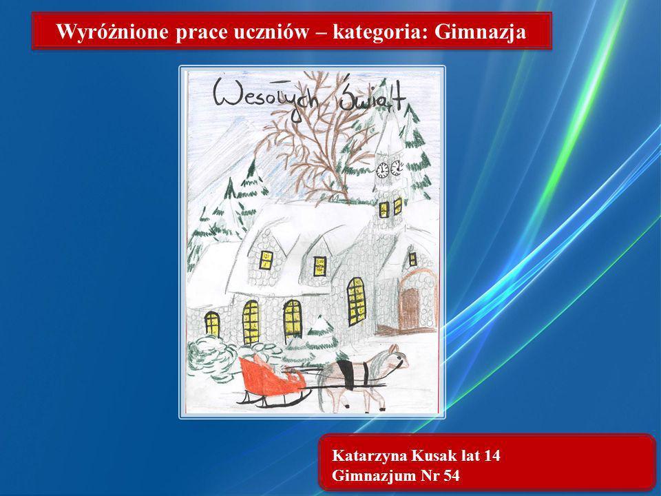 Katarzyna Kusak lat 14 Gimnazjum Nr 54 Wyróżnione prace uczniów – kategoria: Gimnazja