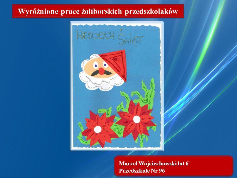 Marcel Wojciechowski lat 6 Przedszkole Nr 96 Wyróżnione prace żoliborskich przedszkolaków