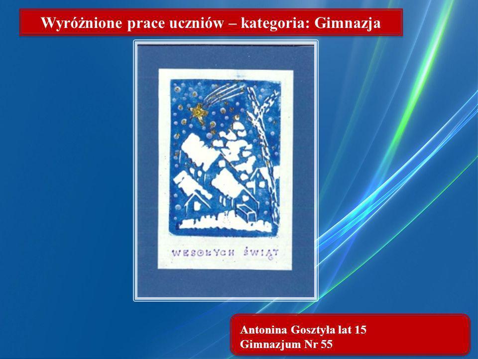 Antonina Gosztyła lat 15 Gimnazjum Nr 55 Wyróżnione prace uczniów – kategoria: Gimnazja