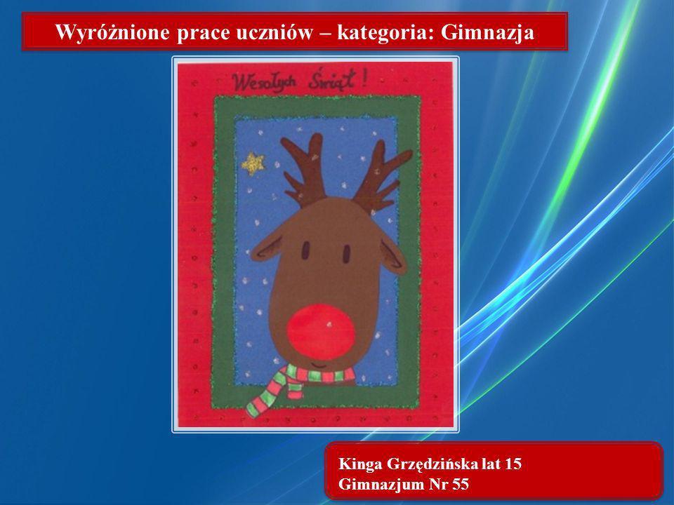 Kinga Grzędzińska lat 15 Gimnazjum Nr 55 Wyróżnione prace uczniów – kategoria: Gimnazja