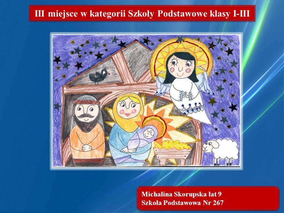 Michalina Skorupska lat 9 Szkoła Podstawowa Nr 267 Michalina Skorupska lat 9 Szkoła Podstawowa Nr 267 III miejsce w kategorii Szkoły Podstawowe klasy