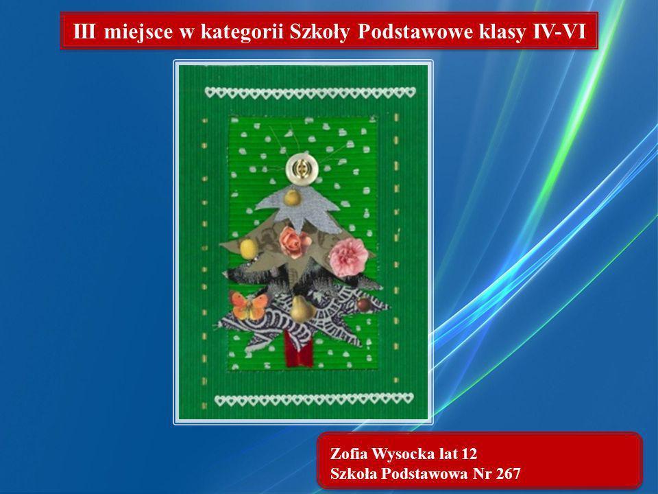 Zofia Wysocka lat 12 Szkoła Podstawowa Nr 267 III miejsce w kategorii Szkoły Podstawowe klasy IV-VI