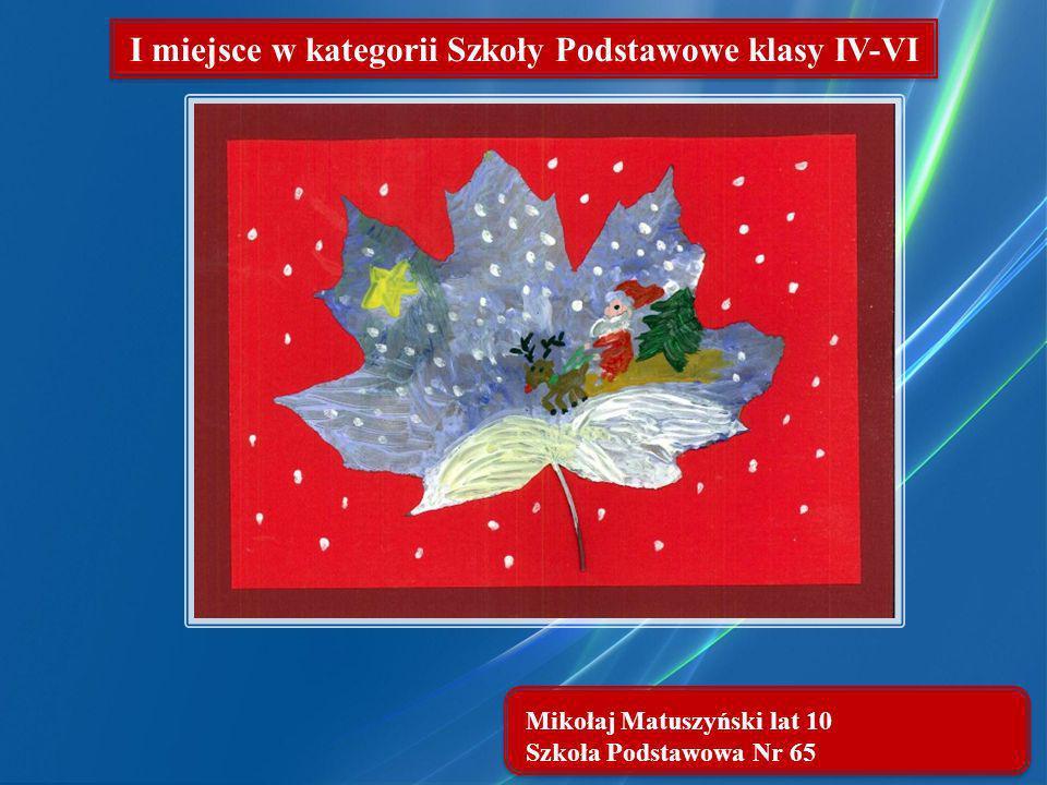 Mikołaj Matuszyński lat 10 Szkoła Podstawowa Nr 65 I miejsce w kategorii Szkoły Podstawowe klasy IV-VI