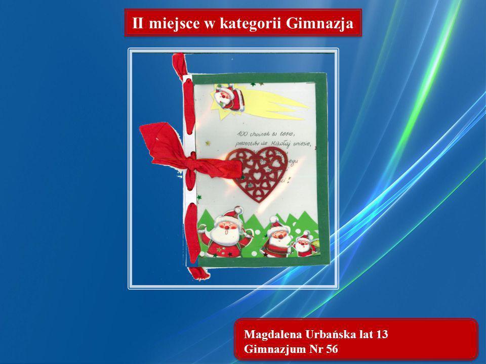 Magdalena Urbańska lat 13 Gimnazjum Nr 56 II miejsce w kategorii Gimnazja