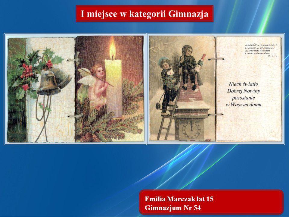Emilia Marczak lat 15 Gimnazjum Nr 54 I miejsce w kategorii Gimnazja
