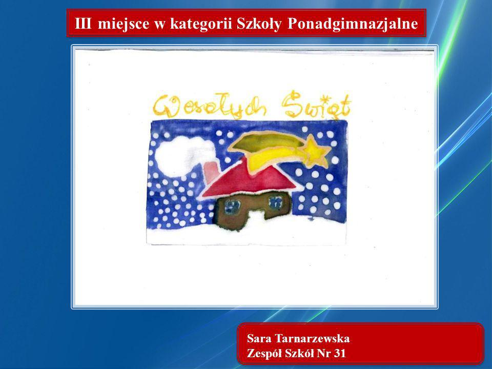 Sara Tarnarzewska Zespół Szkół Nr 31 III miejsce w kategorii Szkoły Ponadgimnazjalne