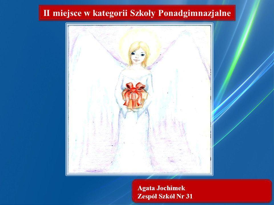 Agata Jochimek Zespół Szkół Nr 31 II miejsce w kategorii Szkoły Ponadgimnazjalne