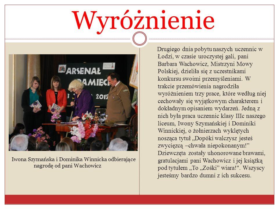 Wyróżnienie Drugiego dnia pobytu naszych uczennic w Łodzi, w czasie uroczystej gali, pani Barbara Wachowicz, Mistrzyni Mowy Polskiej, dzieliła się z u