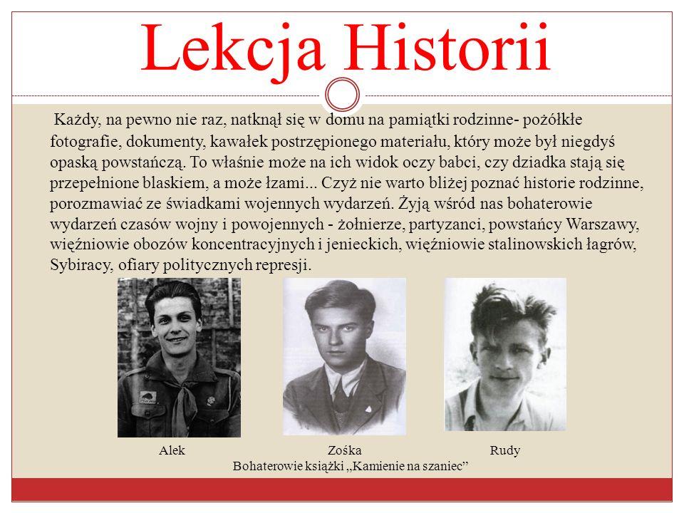 Lekcja Historii Każdy, na pewno nie raz, natknął się w domu na pamiątki rodzinne- pożółkłe fotografie, dokumenty, kawałek postrzępionego materiału, kt
