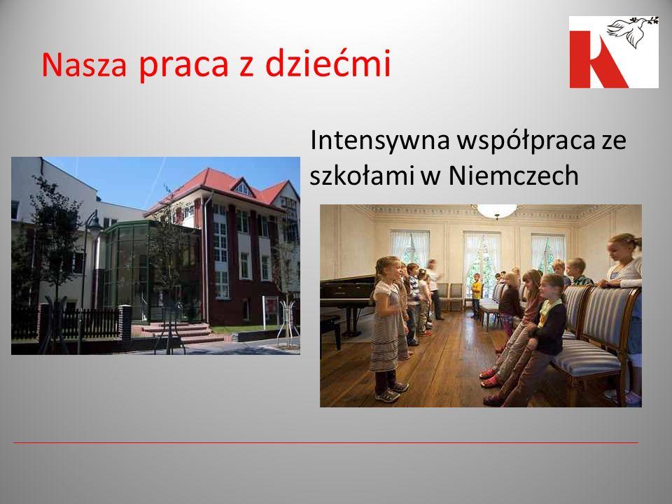 Nasza praca z dziećmi Intensywna współpraca ze szkołami w Niemczech