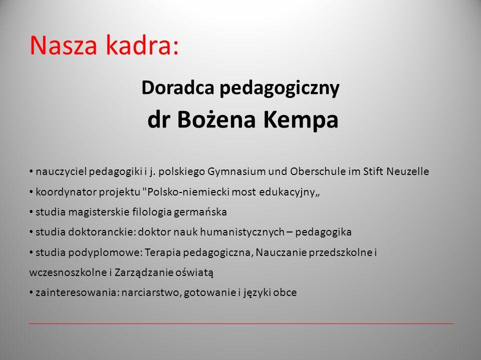 Nasza kadra: Doradca pedagogiczny dr Bożena Kempa nauczyciel pedagogiki i j. polskiego Gymnasium und Oberschule im Stift Neuzelle koordynator projektu
