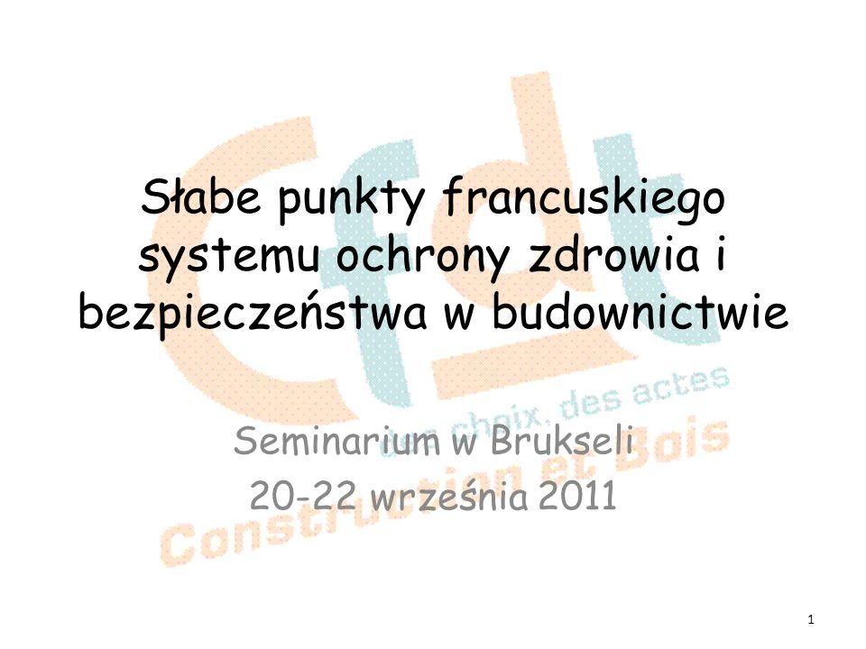 Słabe punkty francuskiego systemu ochrony zdrowia i bezpieczeństwa w budownictwie Seminarium w Brukseli 20-22 września 2011 1
