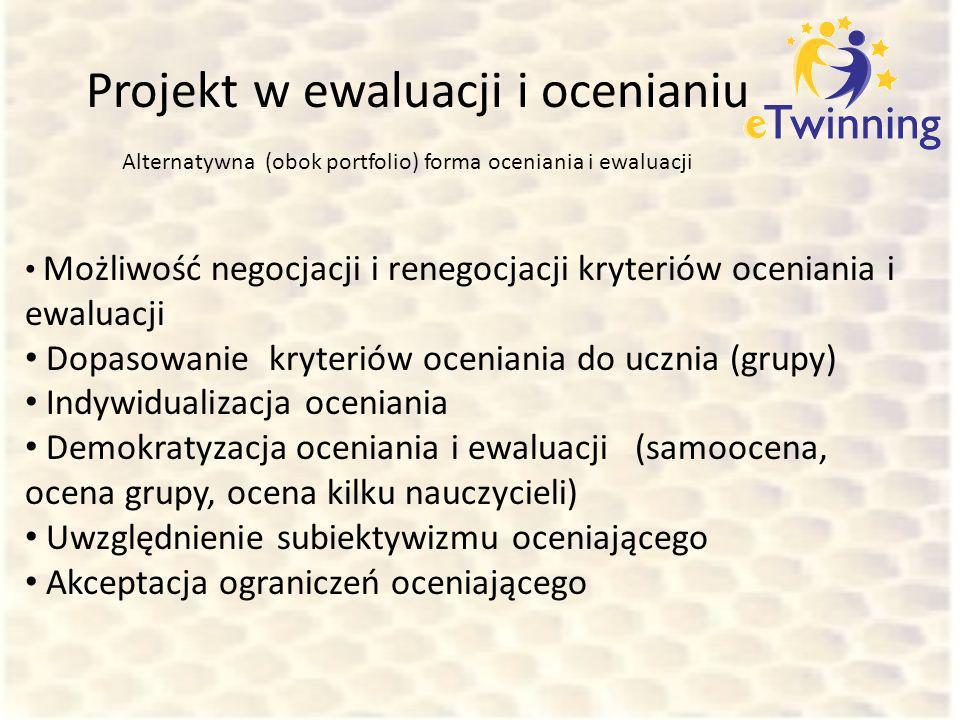 Projekt w ewaluacji i ocenianiu Możliwość negocjacji i renegocjacji kryteriów oceniania i ewaluacji Dopasowanie kryteriów oceniania do ucznia (grupy)
