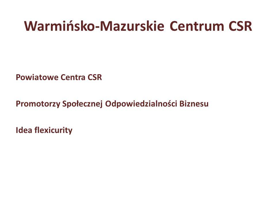Warmińsko-Mazurskie Centrum CSR Powiatowe Centra CSR Promotorzy Społecznej Odpowiedzialności Biznesu Idea flexicurity