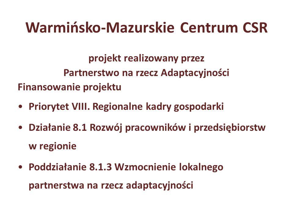Warmińsko-Mazurskie Centrum CSR projekt realizowany przez Partnerstwo na rzecz Adaptacyjności Finansowanie projektu Priorytet VIII. Regionalne kadry g