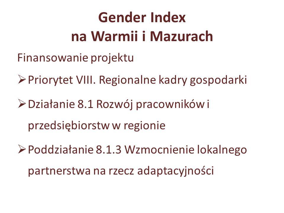 Gender Index na Warmii i Mazurach Finansowanie projektu Priorytet VIII. Regionalne kadry gospodarki Działanie 8.1 Rozwój pracowników i przedsiębiorstw