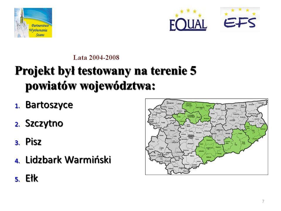 7 Projekt był testowany na terenie 5 powiatów województwa: 1. Bartoszyce 2. Szczytno 3. Pisz 4. Lidzbark Warmiński 5. Ełk Lata 2004-2008