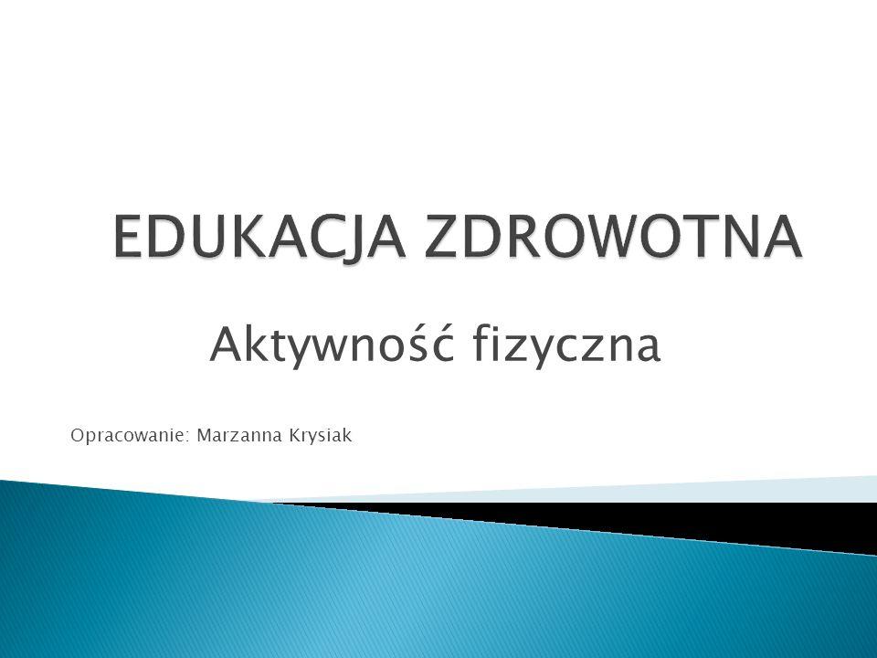 Aktywność fizyczna Opracowanie: Marzanna Krysiak