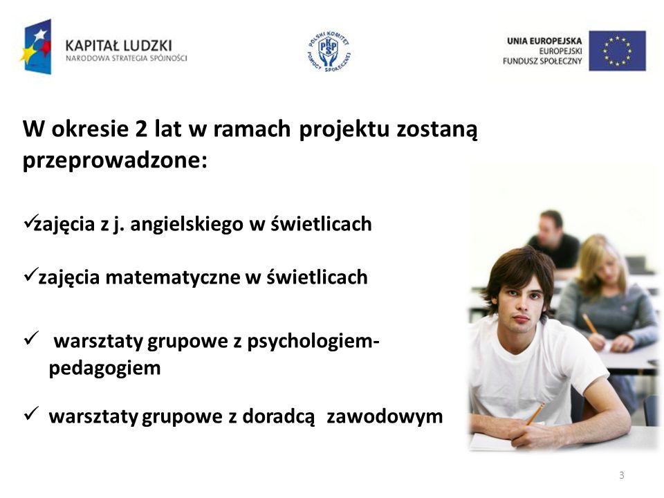 3 W okresie 2 lat w ramach projektu zostaną przeprowadzone: zajęcia z j. angielskiego w świetlicach zajęcia matematyczne w świetlicach warsztaty grupo
