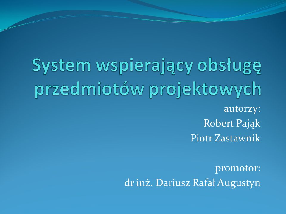 autorzy: Robert Pająk Piotr Zastawnik promotor: dr inż. Dariusz Rafał Augustyn